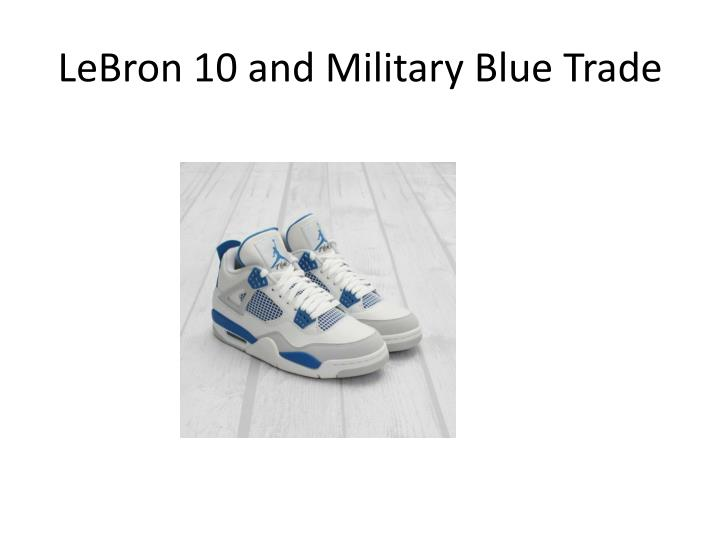 LeBron 10 and Military Blue Trade