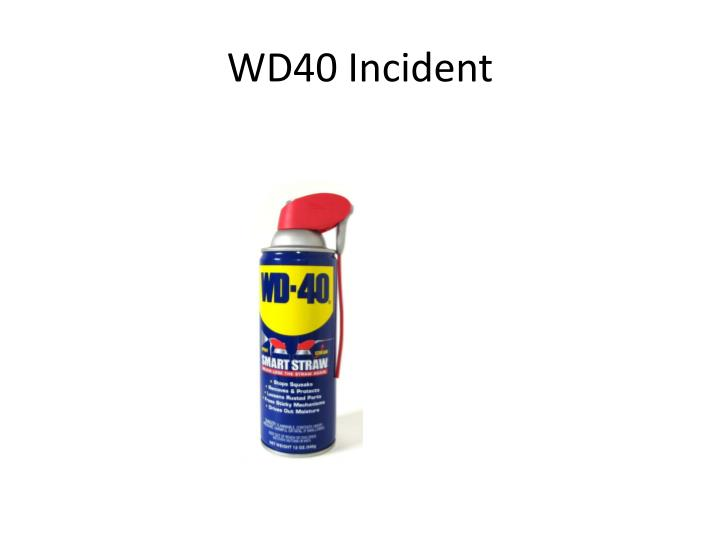 WD40 Incident