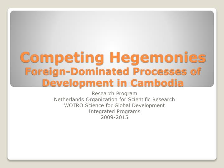 Competing hegemonies foreign dominated processes of development in cambodia