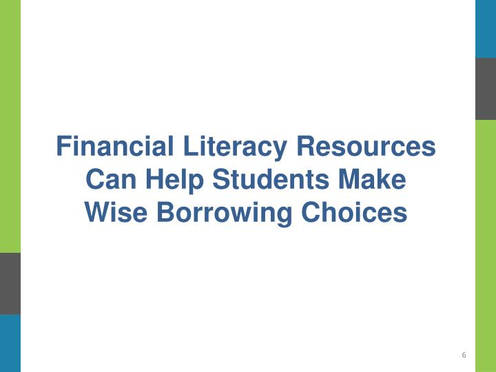 Financial Literacy Resources Can Help Students Make  Wise Borrowing Choices