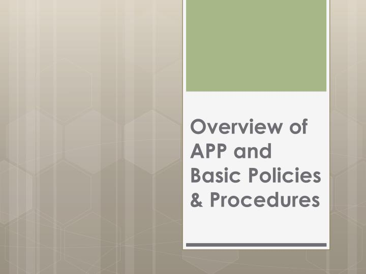 Overview of app and basic policies procedures
