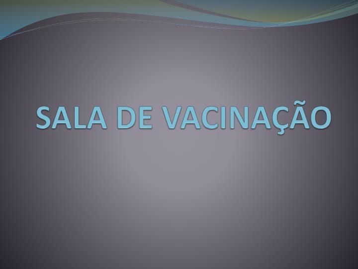 SALA DE VACINAÇÃO