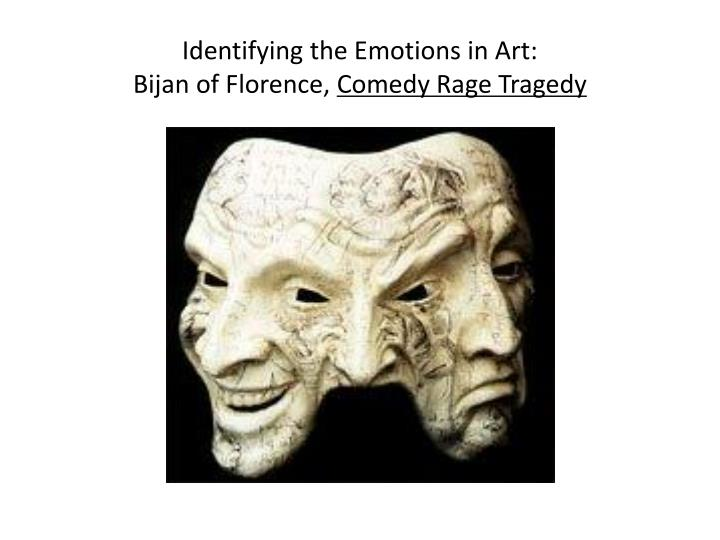 Identifying the emotions in art bijan of florence comedy rage tragedy