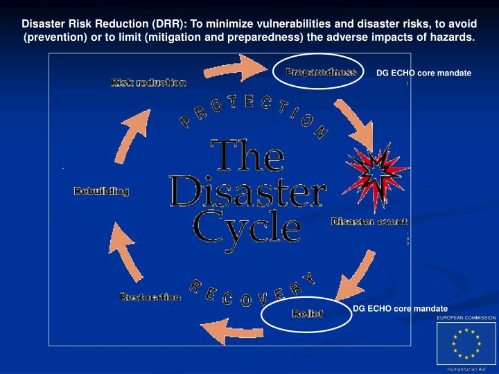 Disaster Risk Reduction (DRR): To minimize vulnerabilities and disaster risks, to avoid (prevention)...