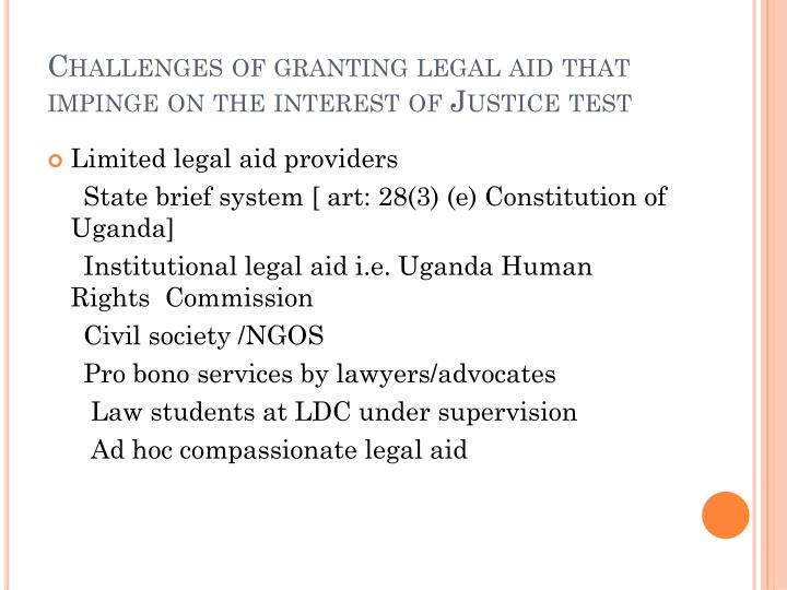Challenges of granting legal aid that impinge on the interest of Justice test