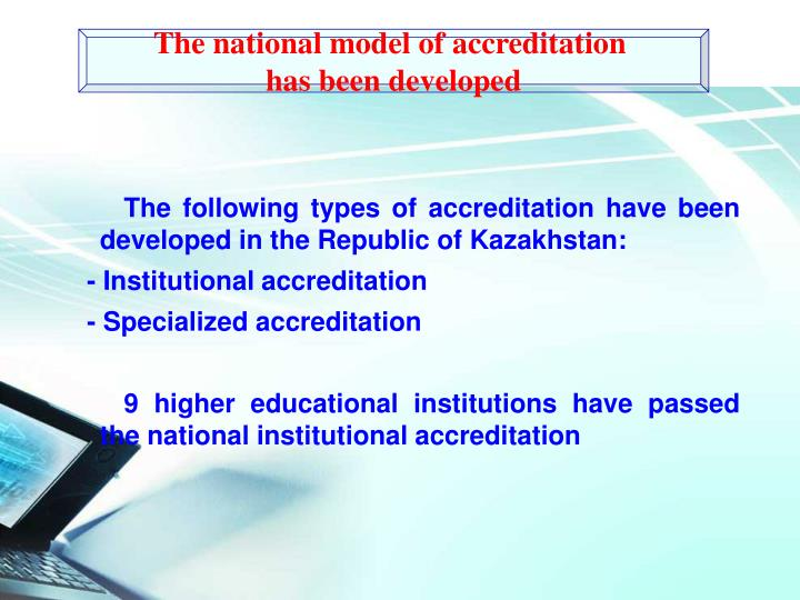 The following types of accreditation have been developed in the Republic of Kazakhstan: