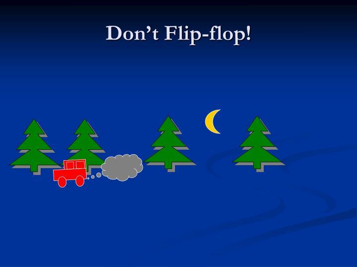 Don't Flip-flop!