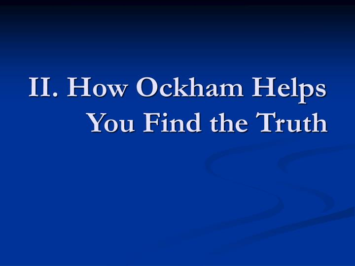 II. How Ockham Helps You Find the Truth