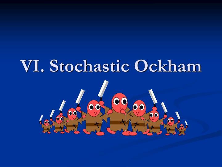 VI. Stochastic Ockham