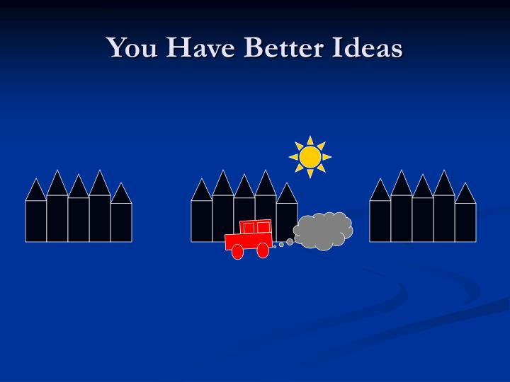 You Have Better Ideas