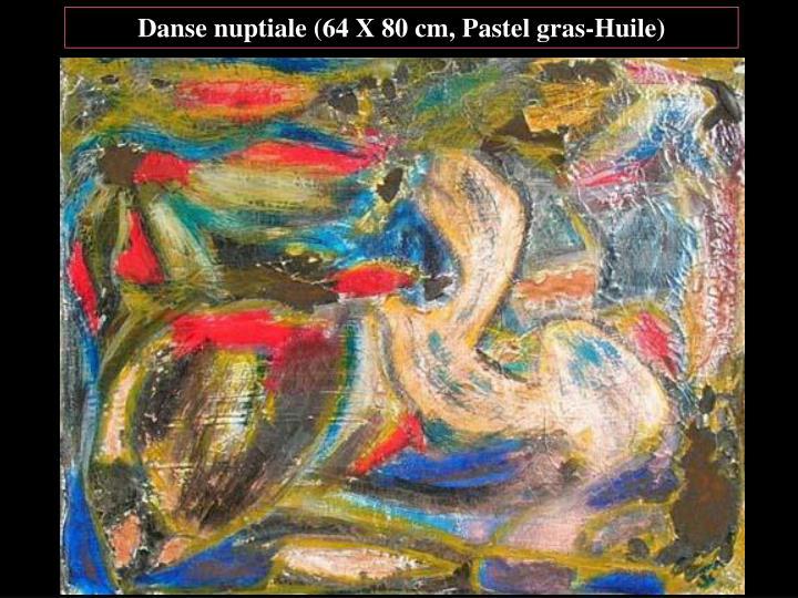 Danse nuptiale (64 X 80 cm, Pastel gras-Huile)