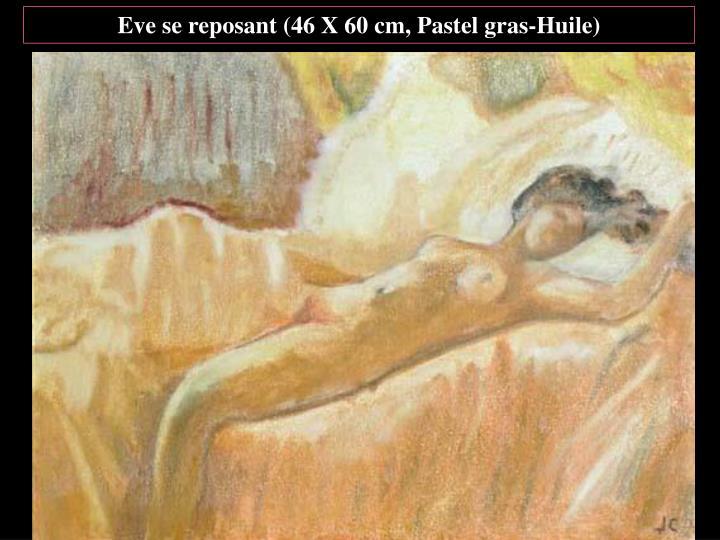 Eve se reposant (46 X 60 cm, Pastel gras-Huile)