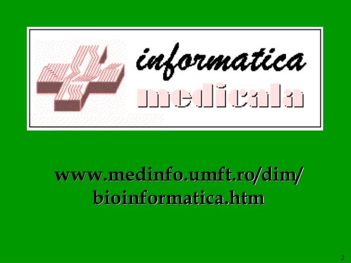 www.medinfo.umft.ro/dim/bioinformatica.htm