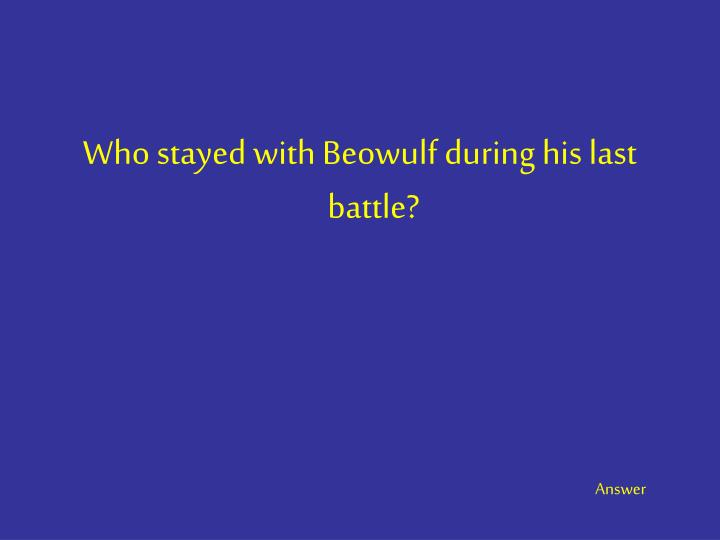 Who stayed with Beowulf during his last battle?