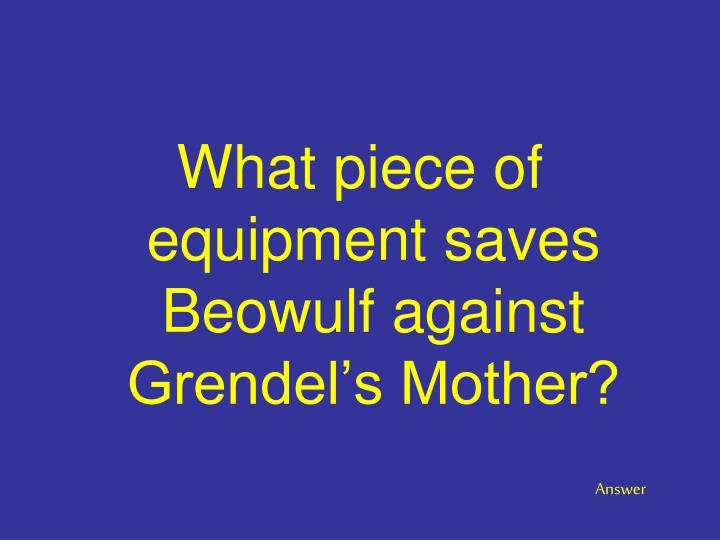 What piece of equipment saves Beowulf against Grendel's Mother?