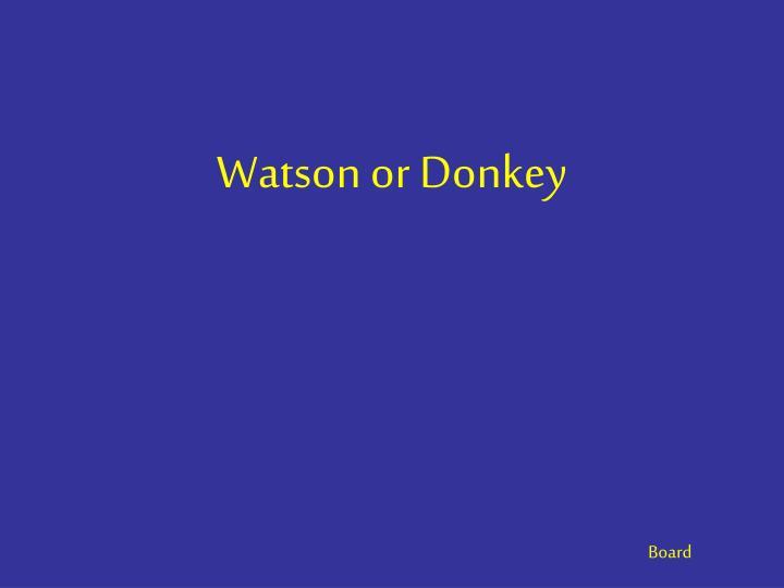 Watson or Donkey
