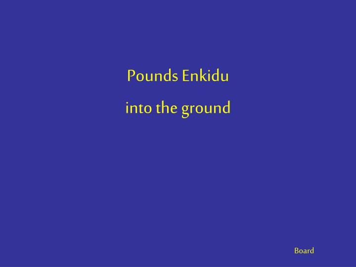 Pounds Enkidu