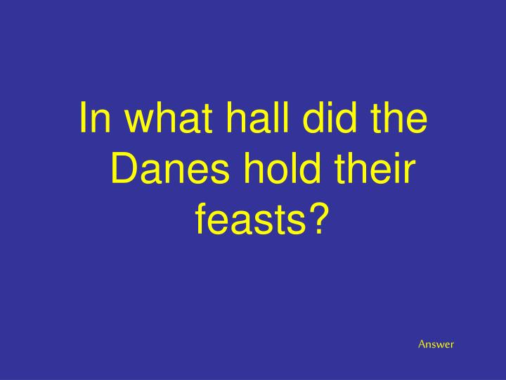 In what hall did the Danes hold their feasts?