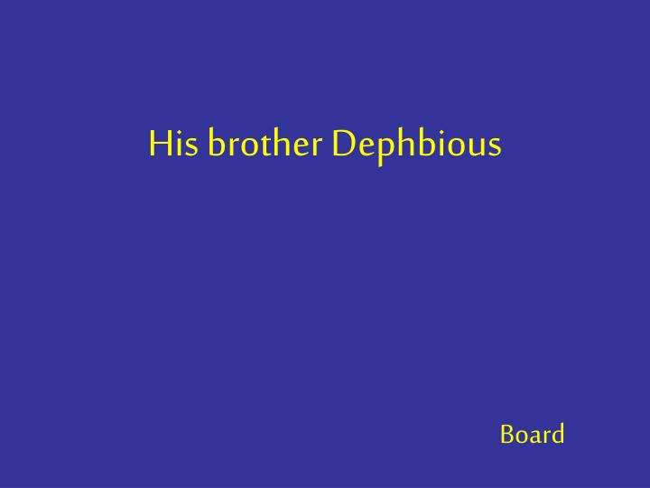 His brother Dephbious