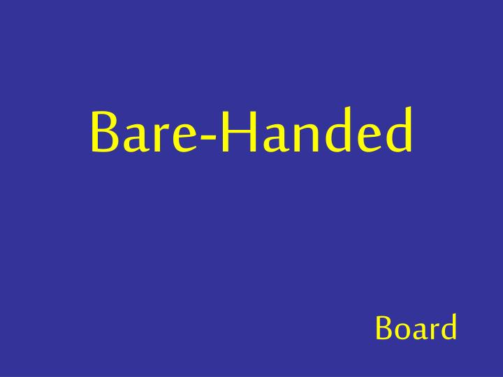 Bare-Handed