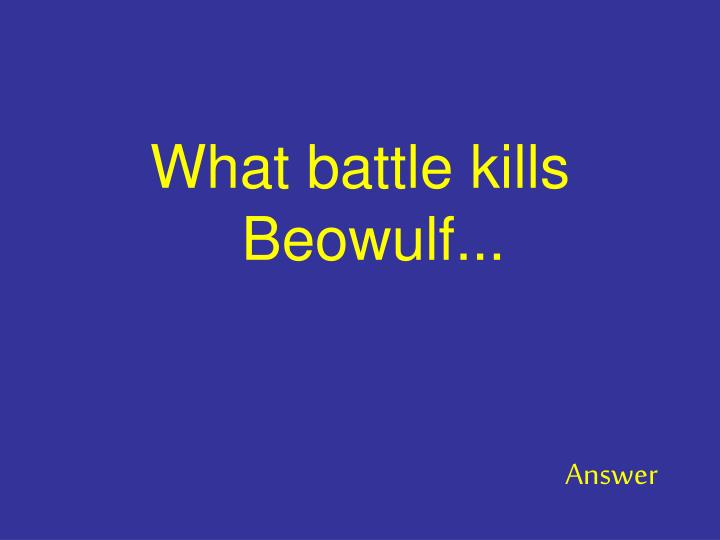 What battle kills Beowulf...