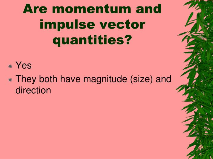 Are momentum and impulse vector quantities?