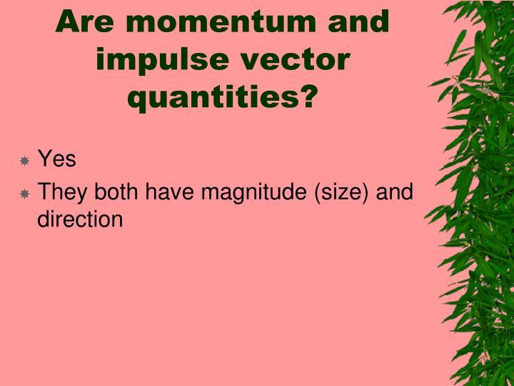Are momentum and impulse vector quantities?