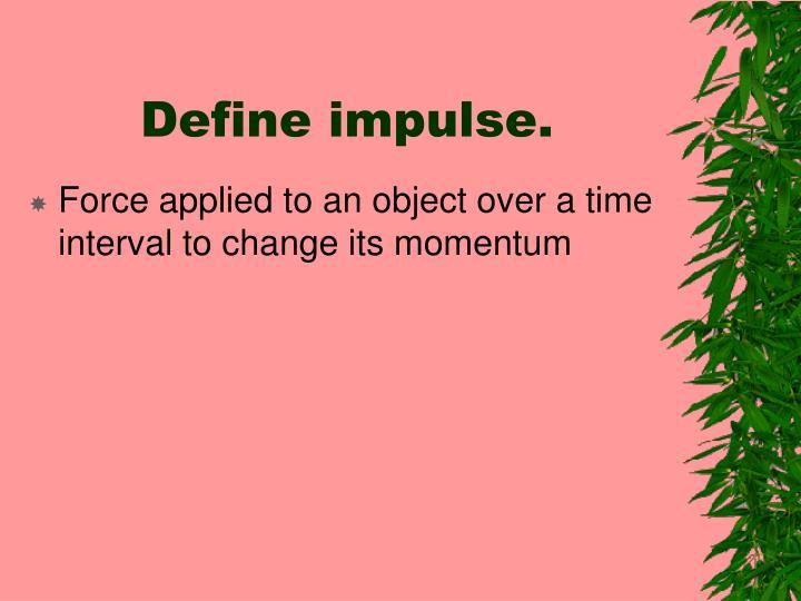 Define impulse.