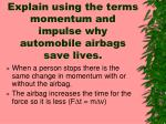 explain using the terms momentum and impulse why automobile airbags save lives