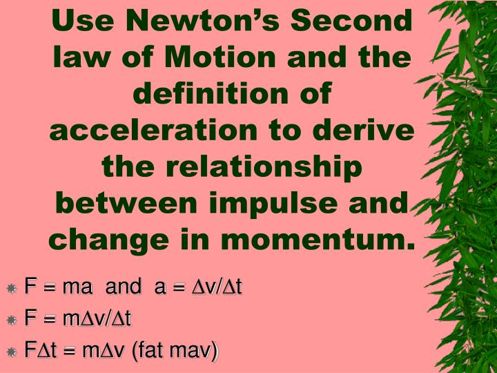 Use Newton's Second law of Motion and the definition of acceleration to derive the relationship between impulse and change in momentum.