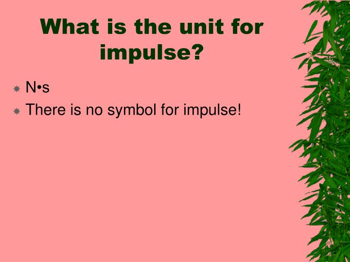 What is the unit for impulse?