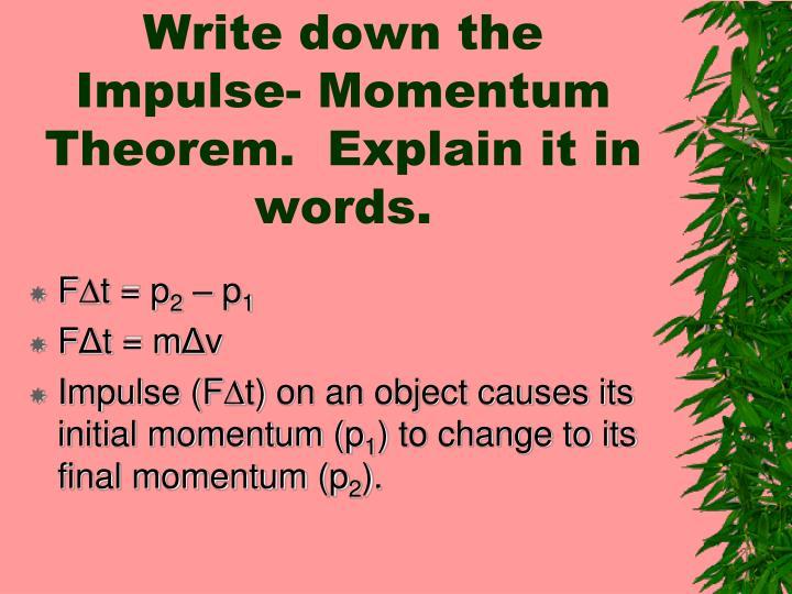 Write down the Impulse- Momentum Theorem.  Explain it in words.