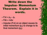 write down the impulse momentum theorem explain it in words