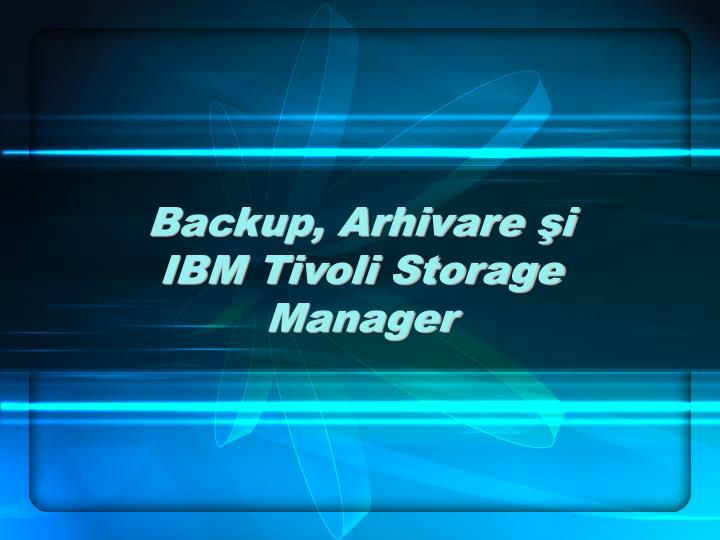 Backup arhivare i ibm tivoli storage manager