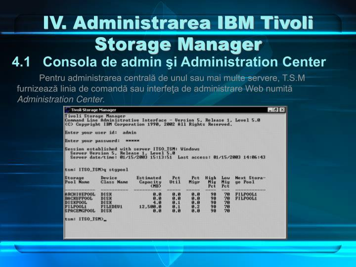 IV. Administrarea IBM Tivoli Storage Manager