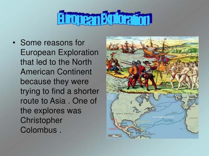 the reasons underlying european expansion and exploration Explain the reasons for the first few european excursions to the new world  the  age of discovery, also known as the age of exploration and the great.