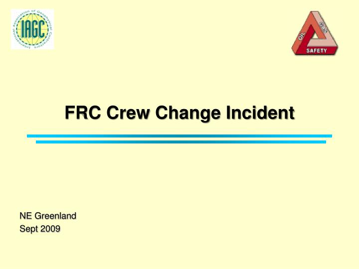 Frc crew change incident