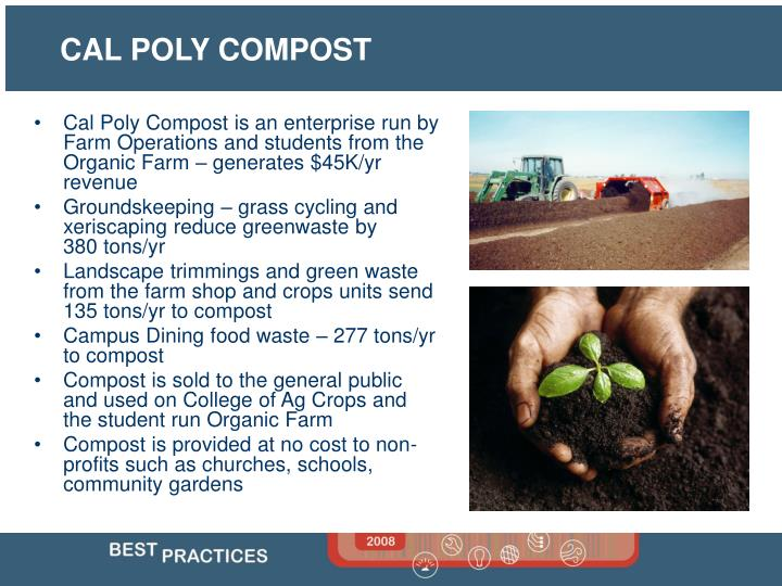 Cal Poly Compost is an enterprise run by Farm Operations and students from the Organic Farm – generates $45K/yr revenue