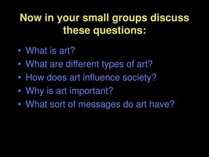 Now in your small groups discuss these questions: