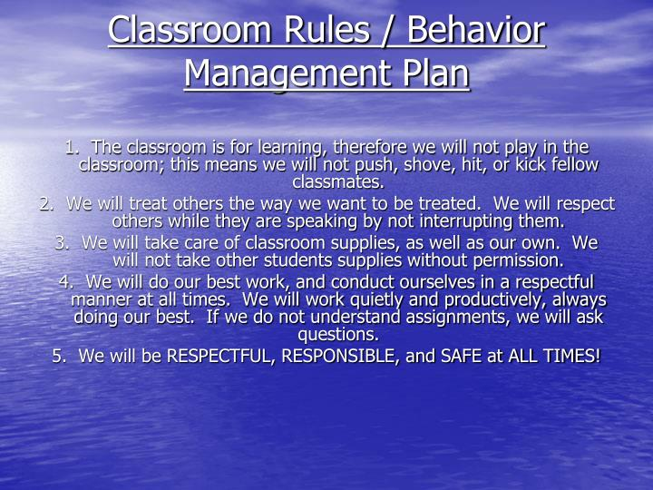 Classroom Rules / Behavior Management Plan