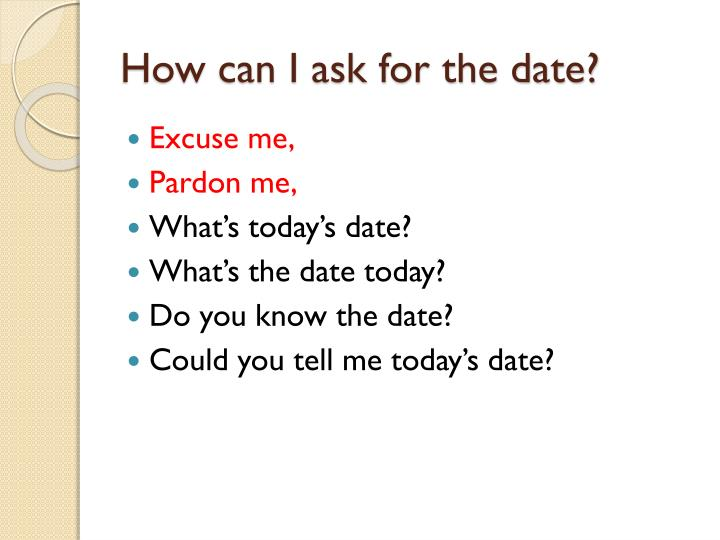 How can I ask for the date?