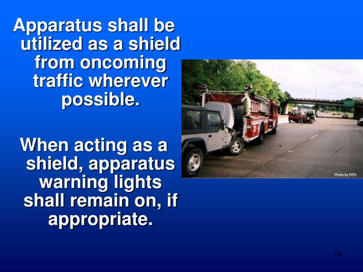 Apparatus shall be utilized as a shield from oncoming traffic wherever possible.