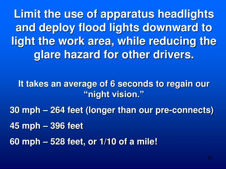 Limit the use of apparatus headlights and deploy flood lights downward to light the work area, while reducing the glare hazard for other drivers.