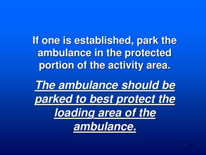 If one is established, park the ambulance in the protected portion of the activity area.