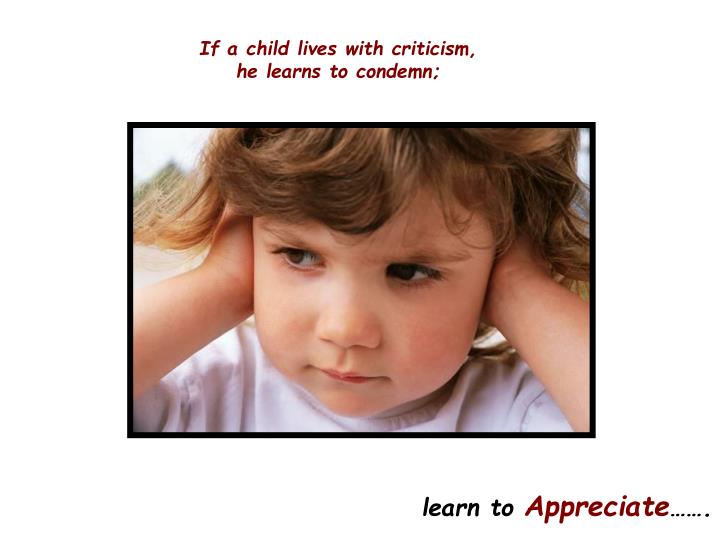 If a child lives with criticism,