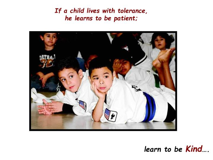 If a child lives with tolerance,
