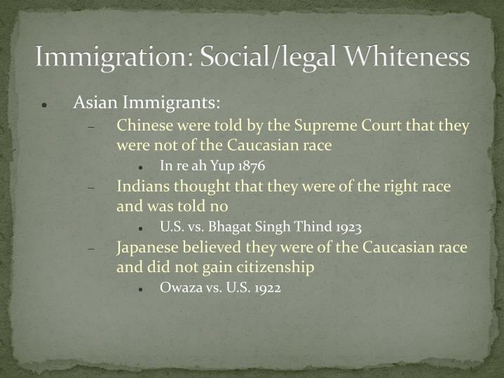 Immigration: Social/legal Whiteness