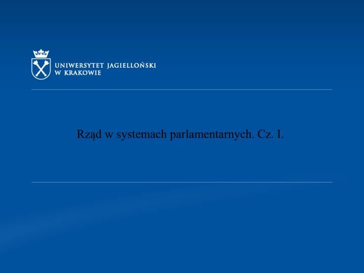Rząd w systemach parlamentarnych. Cz. I.