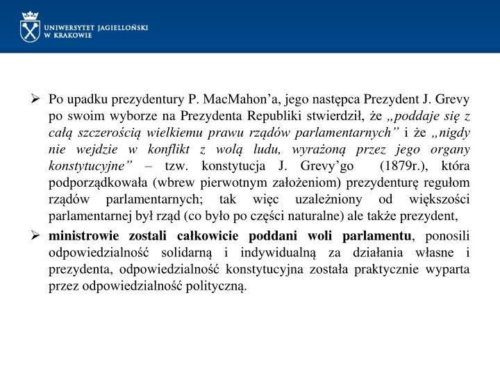 Po upadku prezydentury P. MacMahon'a, jego następca Prezydent J. Grevy po swoim wyborze na Prezydenta Republiki stwierdził, że