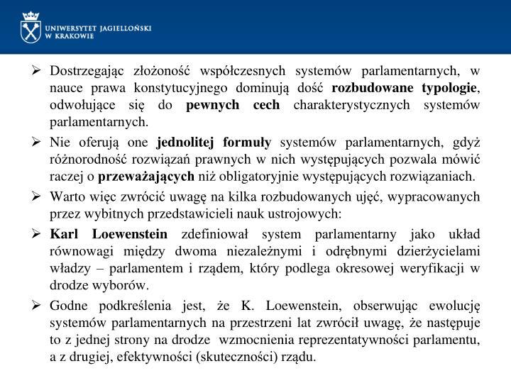 Dostrzegając złożoność współczesnych systemów parlamentarnych, w nauce prawa konstytucyjnego dominują dość